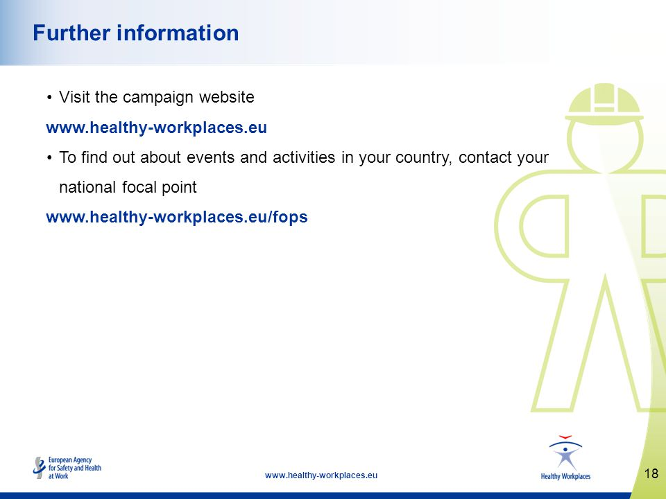18   Further information Visit the campaign website   To find out about events and activities in your country, contact your national focal point