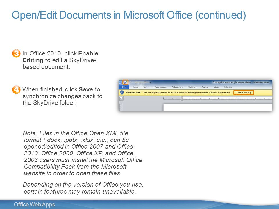 16 Office Web Apps Open/Edit Documents in Microsoft Office (continued) In Office 2010, click Enable Editing to edit a SkyDrive- based document.