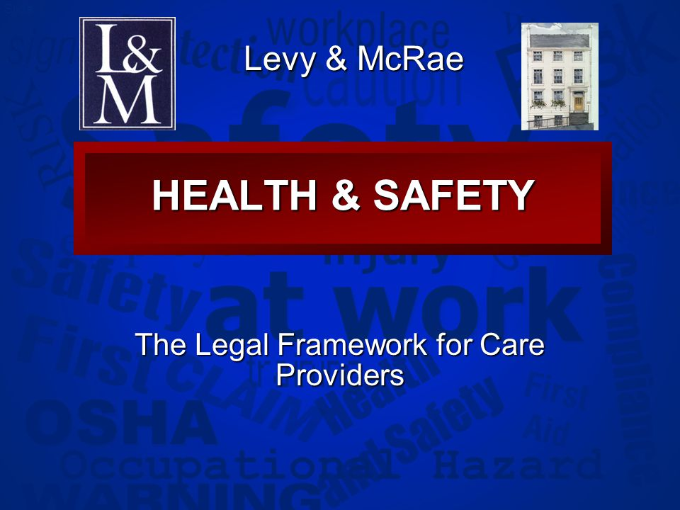 Slide 1 HEALTH & SAFETY The Legal Framework for Care Providers Levy & McRae
