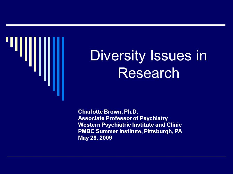 Diversity Issues in Research Charlotte Brown, Ph.D.