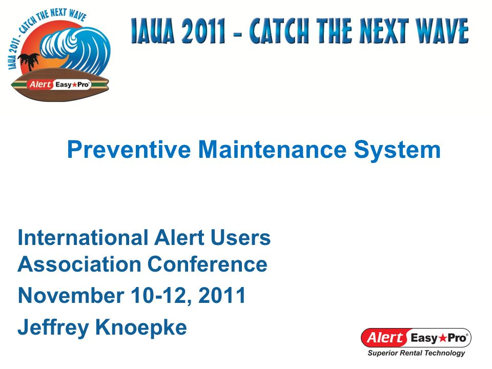 International Alert Users Association Conference November 10-12, 2011 Jeffrey Knoepke Preventive Maintenance System