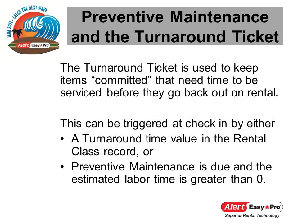 The Turnaround Ticket is used to keep items committed that need time to be serviced before they go back out on rental.