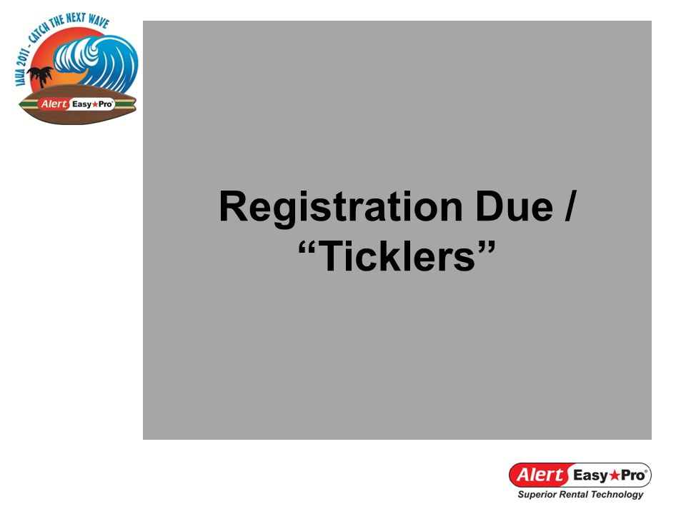 Registration Due / Ticklers