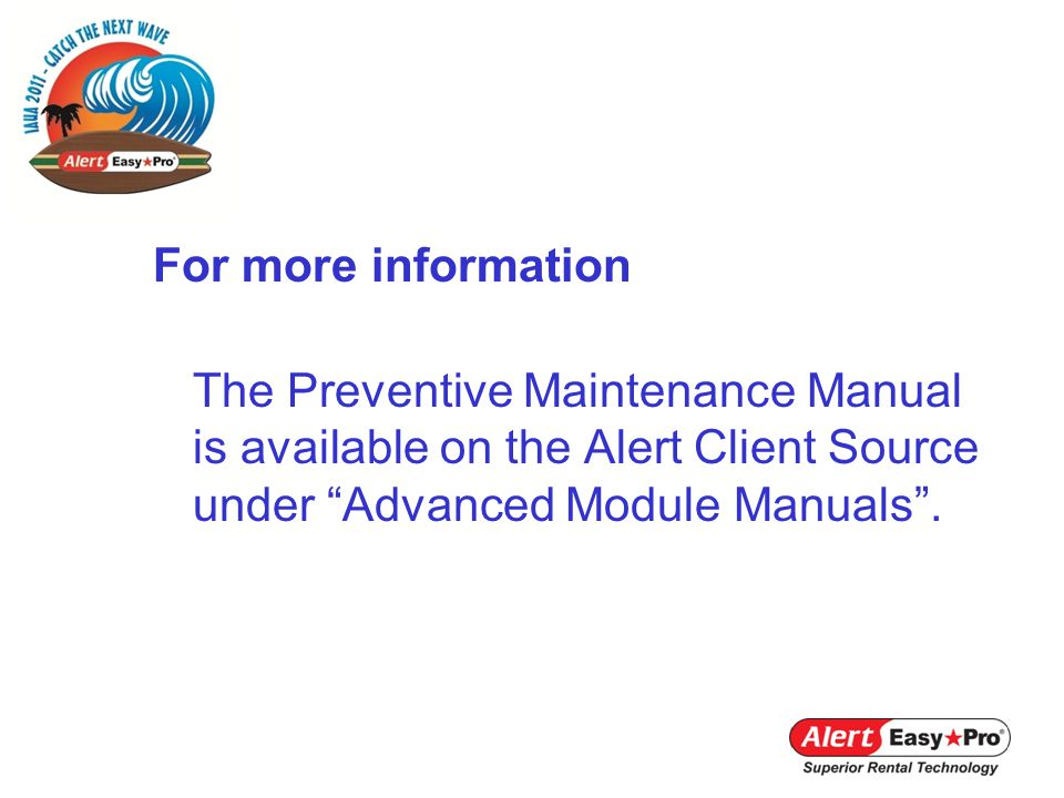 For more information The Preventive Maintenance Manual is available on the Alert Client Source under Advanced Module Manuals.
