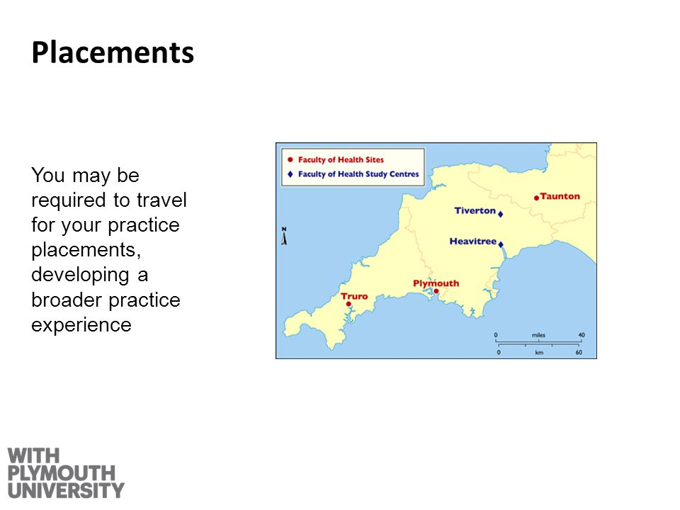 Placements You may be required to travel for your practice placements, developing a broader practice experience