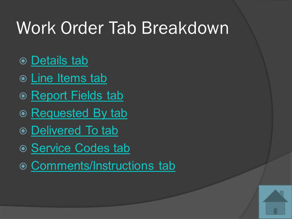 Work Order Tab Breakdown Details tab Line Items tab Report Fields tab Requested By tab Delivered To tab Service Codes tab Comments/Instructions tab