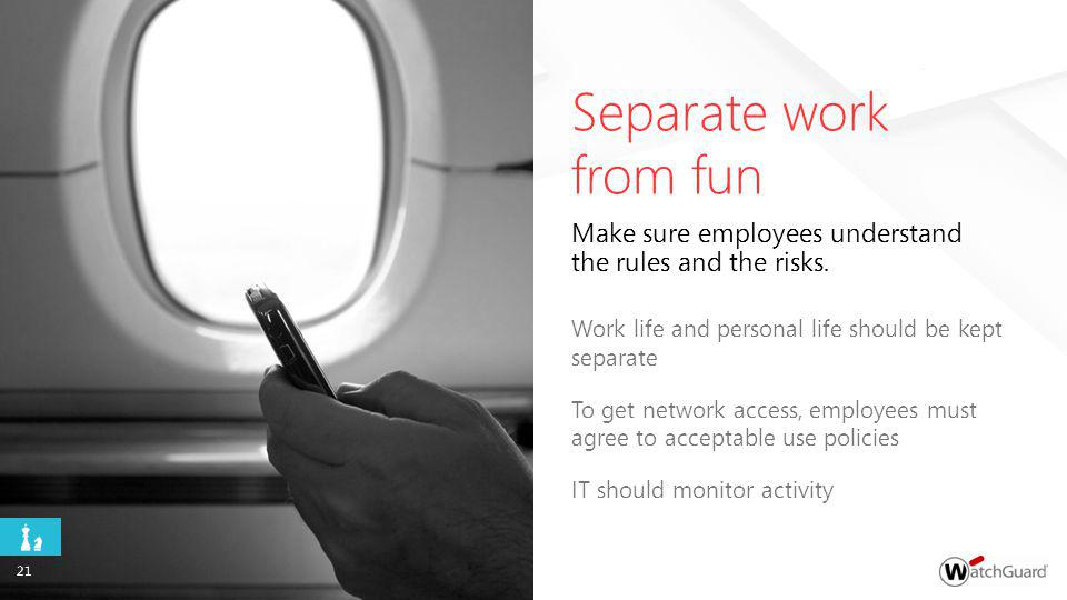Separate work from fun Make sure employees understand the rules and the risks.