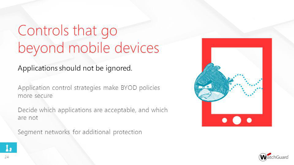 Application control strategies make BYOD policies more secure Decide which applications are acceptable, and which are not Segment networks for additional protection Applications should not be ignored.