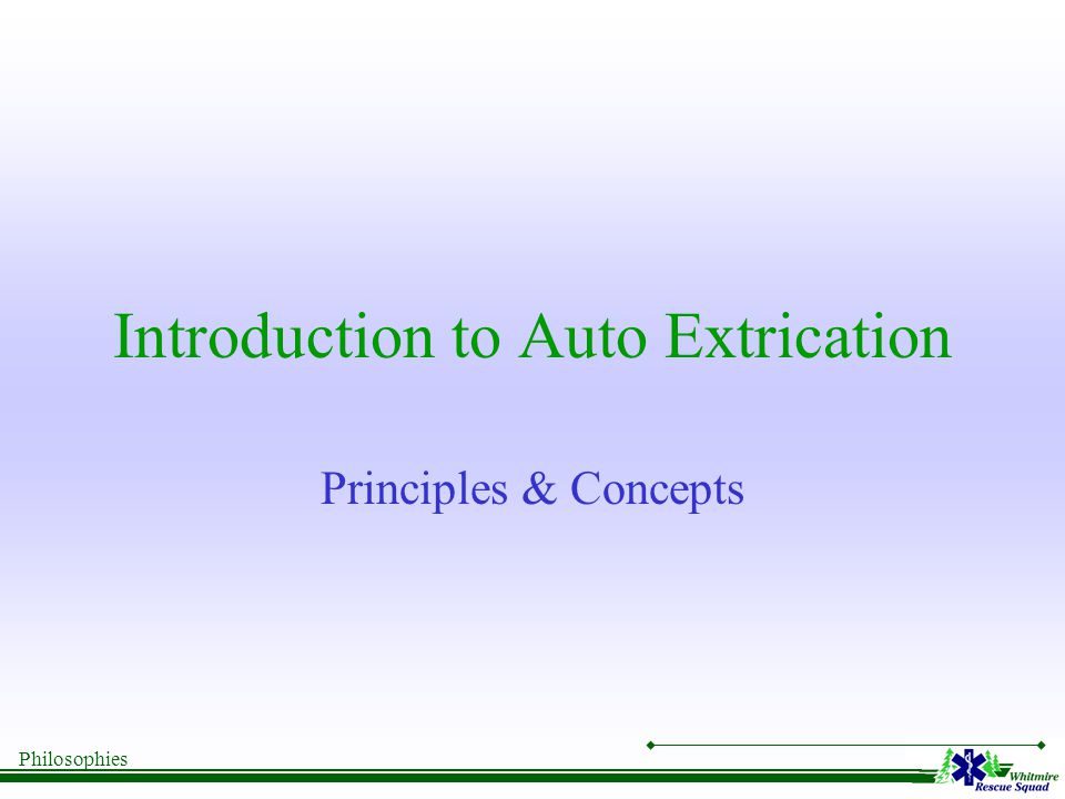 Philosophies Introduction to Auto Extrication Principles & Concepts
