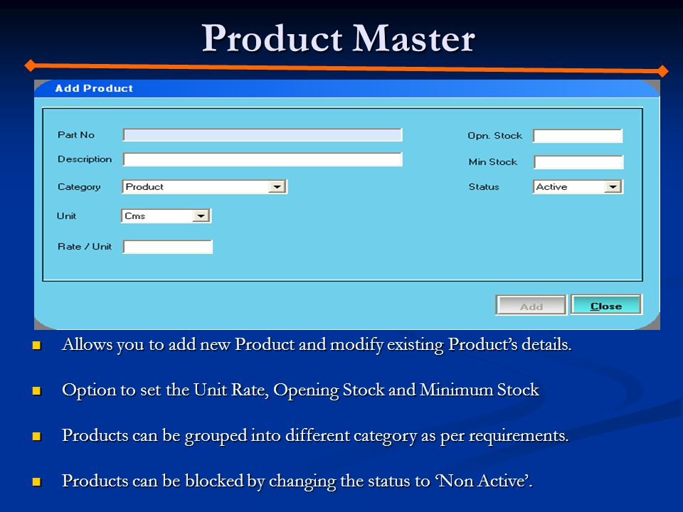 Product Master Allows you to add new Product and modify existing Products details.
