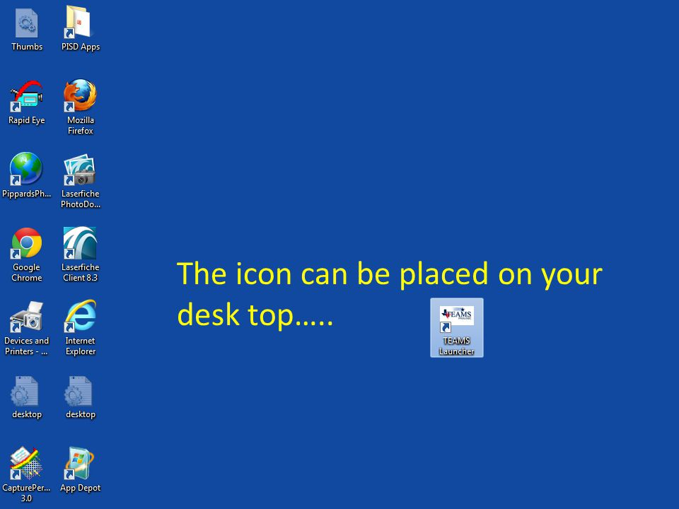 The icon can be placed on your desk top…..