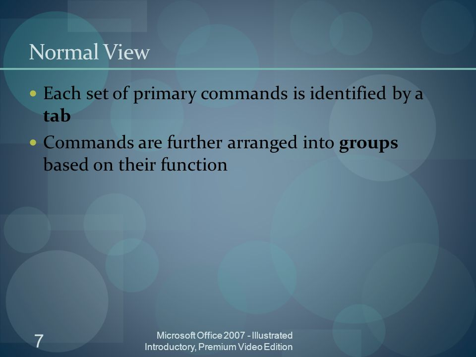 7 Microsoft Office Illustrated Introductory, Premium Video Edition Normal View Each set of primary commands is identified by a tab Commands are further arranged into groups based on their function