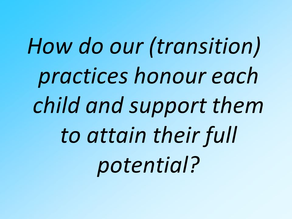 How do our (transition) practices honour each child and support them to attain their full potential