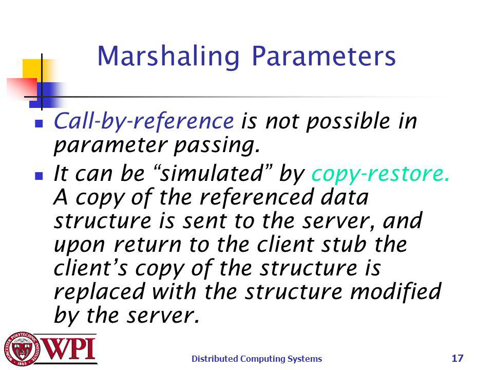 Distributed Computing Systems 17 Marshaling Parameters Call-by-reference is not possible in parameter passing.