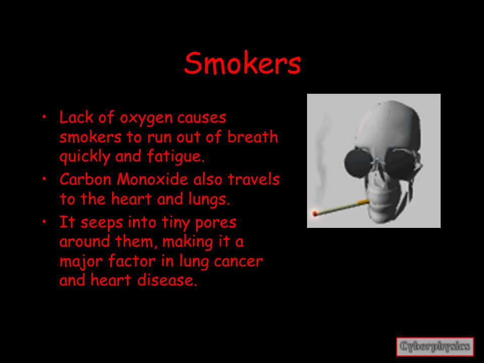 Smokers When smoking, Carbon Monoxide is inhaled with tar, nicotine, and many other small bits of toxins.