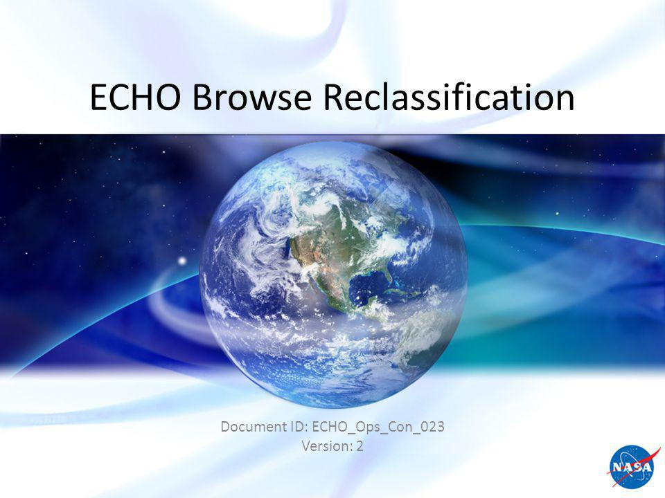 ECHO Browse Reclassification Document ID: ECHO_Ops_Con_023 Version: 2