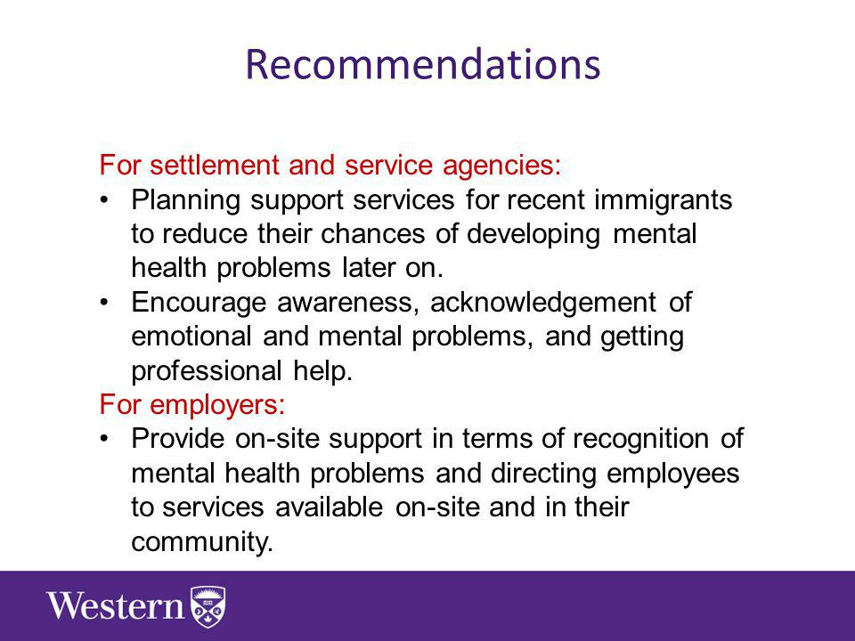 Recommendations For settlement and service agencies: Planning support services for recent immigrants to reduce their chances of developing mental health problems later on.