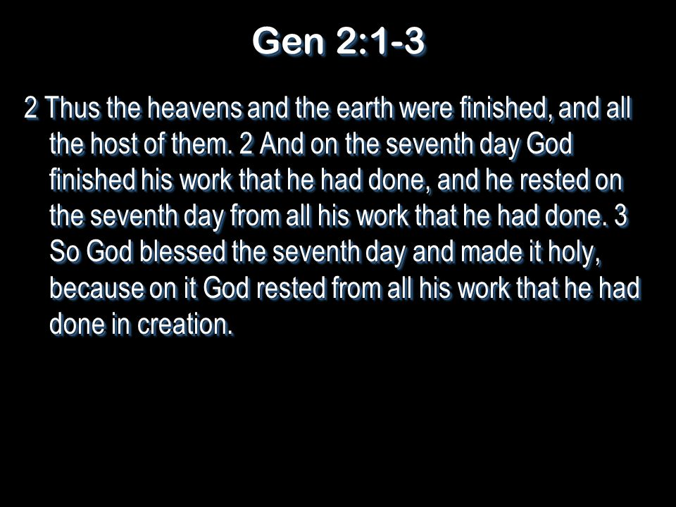Gen 2:1-3 2 Thus the heavens and the earth were finished, and all the host of them.
