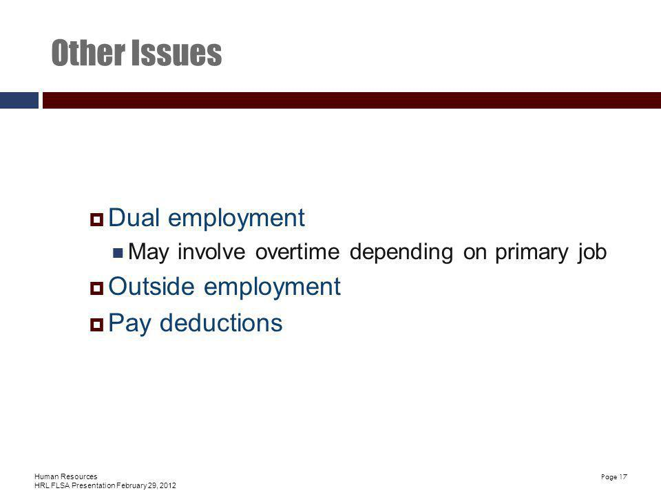 Human Resources HRL FLSA Presentation February 29, 2012 Page 17 Other Issues Dual employment May involve overtime depending on primary job Outside employment Pay deductions
