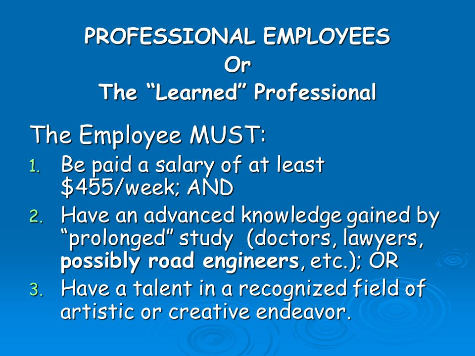 PROFESSIONAL EMPLOYEES Or The Learned Professional The Employee MUST: 1.
