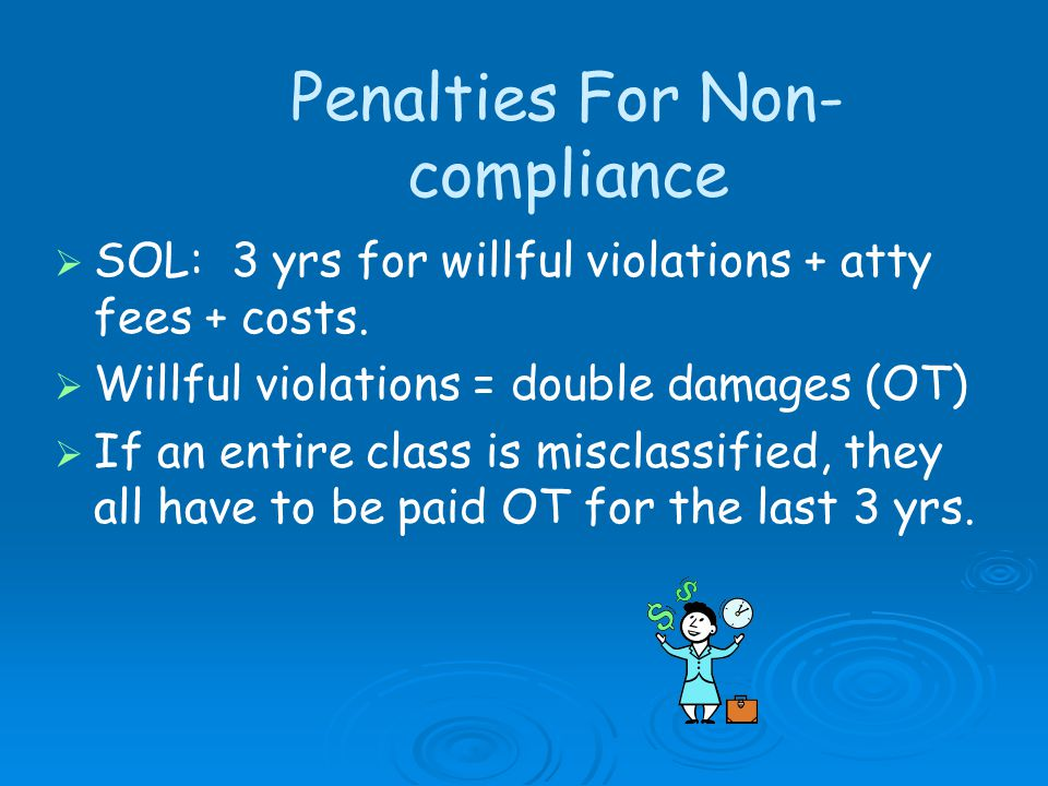 Penalties For Non- compliance SOL: 3 yrs for willful violations + atty fees + costs.