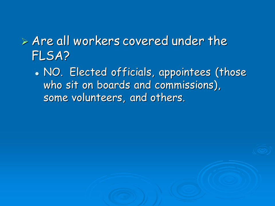 Are all workers covered under the FLSA. Are all workers covered under the FLSA.