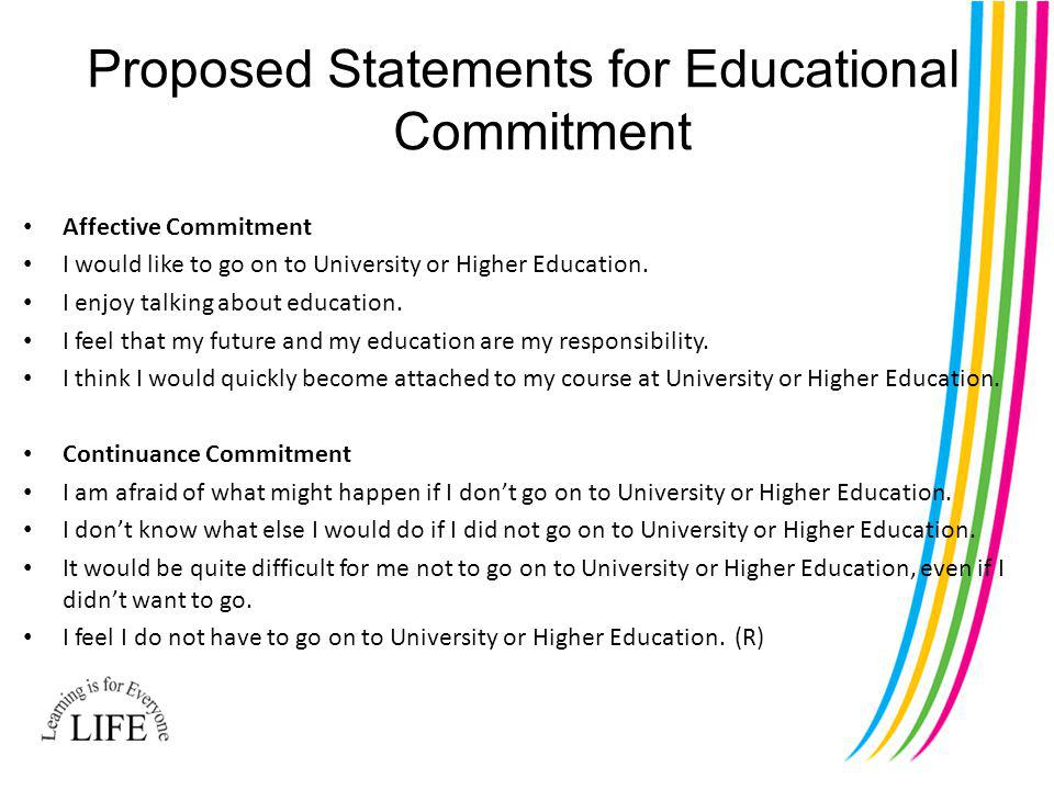 Proposed Statements for Educational Commitment Affective Commitment I would like to go on to University or Higher Education.