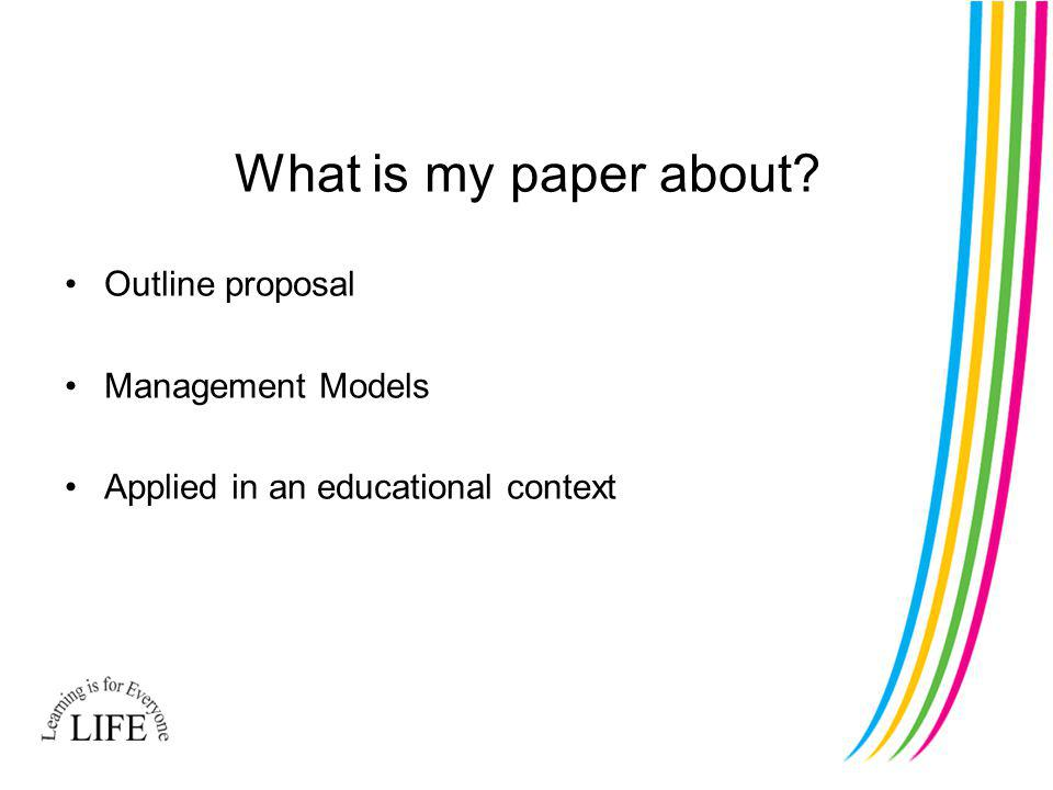 What is my paper about Outline proposal Management Models Applied in an educational context