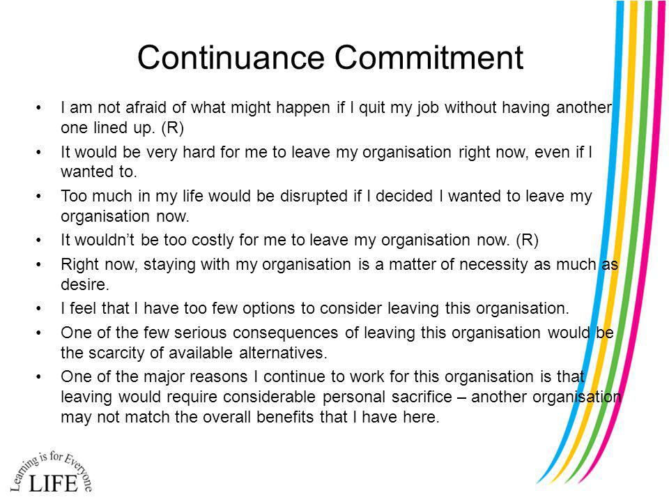 Continuance Commitment I am not afraid of what might happen if I quit my job without having another one lined up.