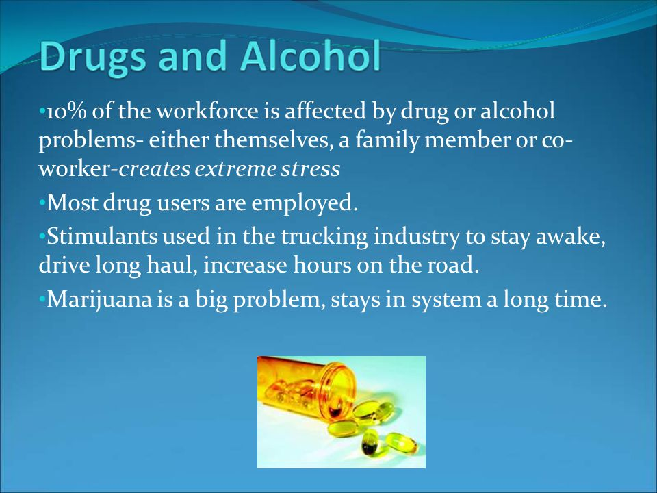 10% of the workforce is affected by drug or alcohol problems- either themselves, a family member or co- worker-creates extreme stress Most drug users are employed.