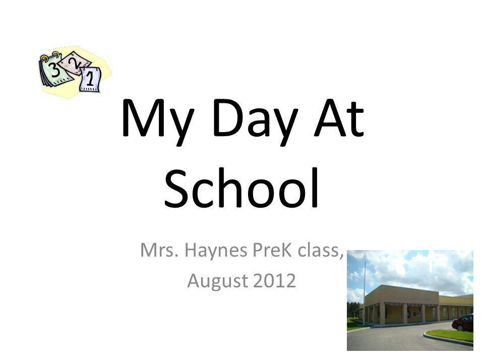 My Day At School Mrs. Haynes PreK class, August 2012