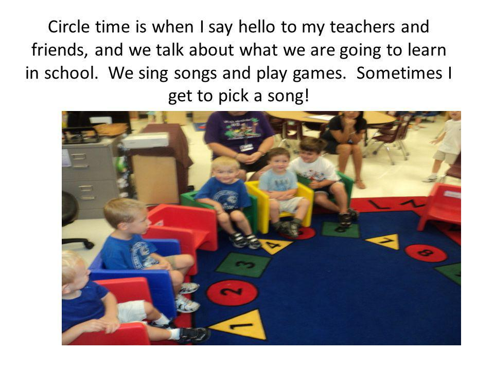 Circle time is when I say hello to my teachers and friends, and we talk about what we are going to learn in school.