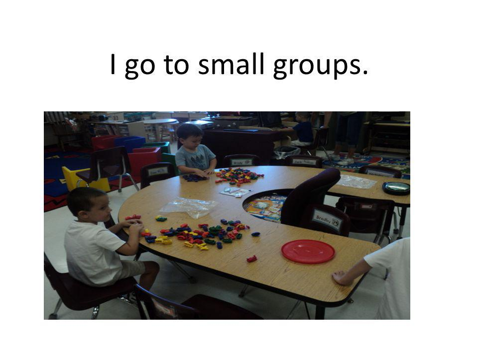 I go to small groups.