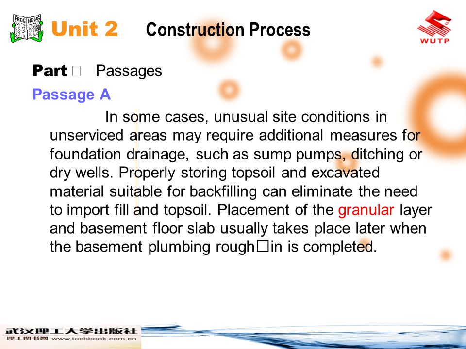 Unit 2 Construction Process Part Passages Passage A In some cases, unusual site conditions in unserviced areas may require additional measures for foundation drainage, such as sump pumps, ditching or dry wells.