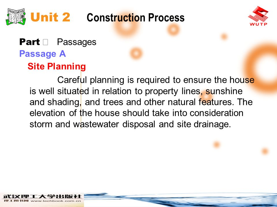 Unit 2 Construction Process Part Passages Passage A Site Planning Careful planning is required to ensure the house is well situated in relation to property lines, sunshine and shading, and trees and other natural features.