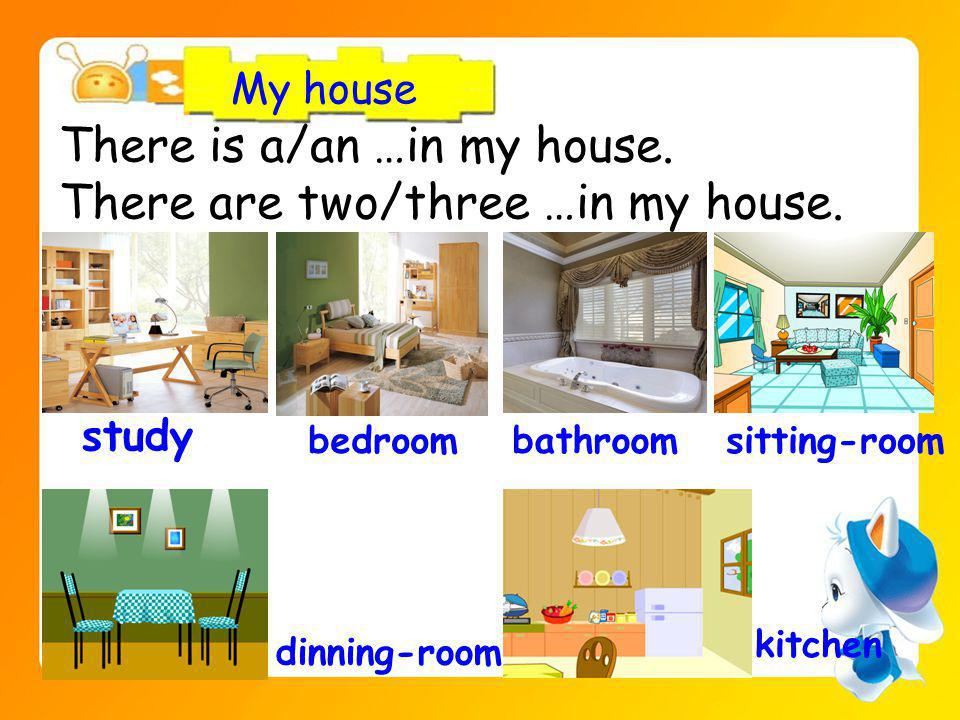 My house There is a/an …in my house. There are two/three …in my house.