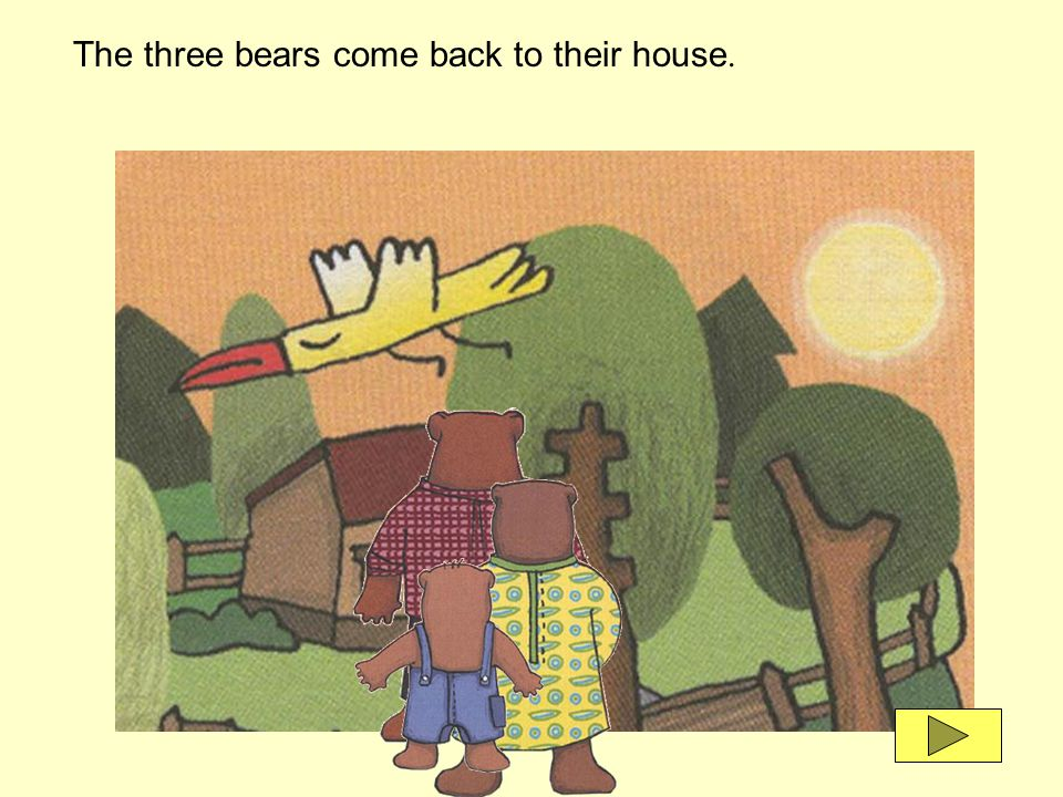 The three bears come back to their house.