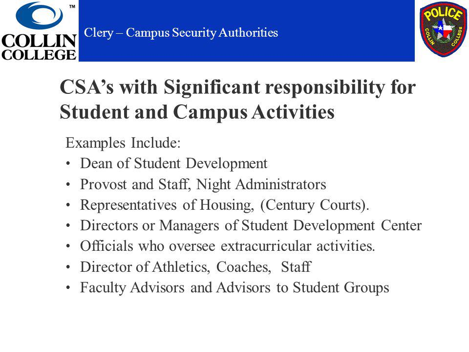 CSAs with Significant responsibility for Student and Campus Activities Examples Include: Dean of Student Development Provost and Staff, Night Administrators Representatives of Housing, (Century Courts).