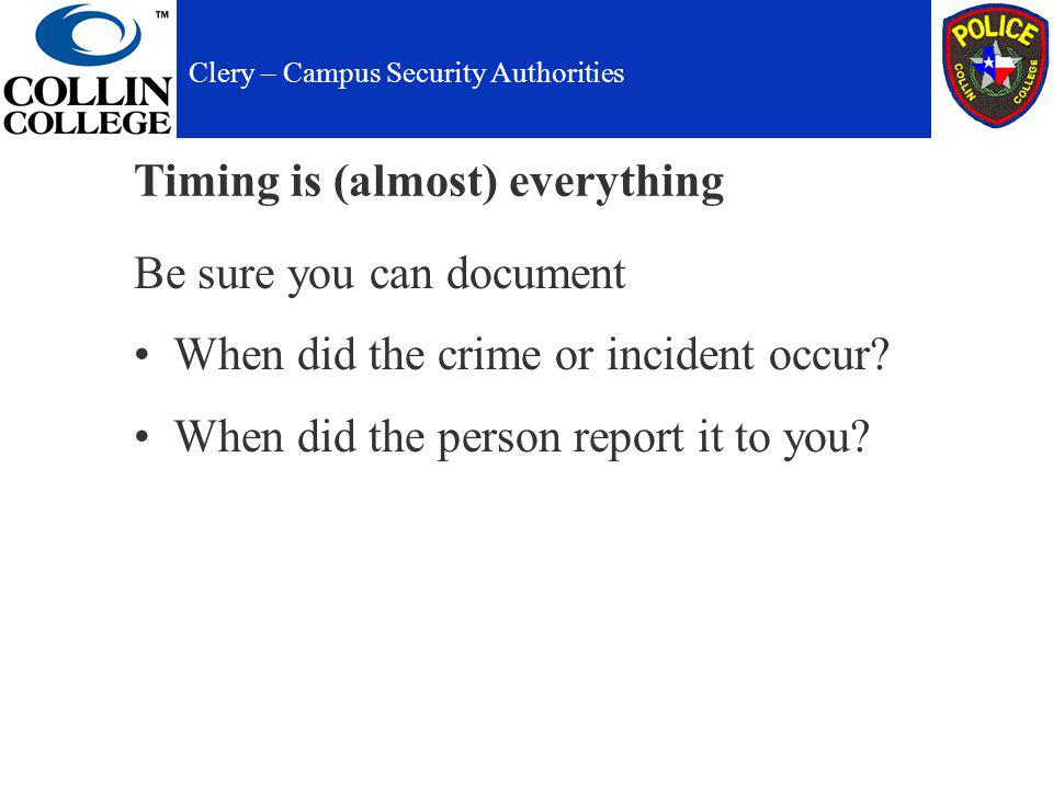 Timing is (almost) everything Be sure you can document When did the crime or incident occur.