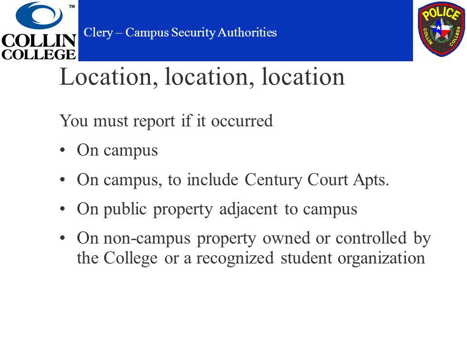 Location, location, location You must report if it occurred On campus On campus, to include Century Court Apts.