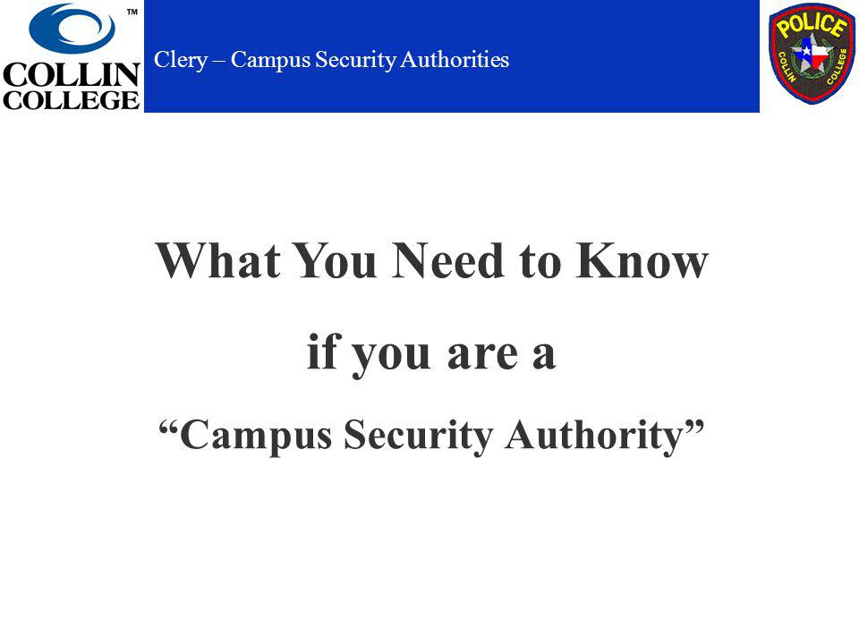 What You Need to Know if you are a Campus Security Authority Clery – Campus Security Authorities