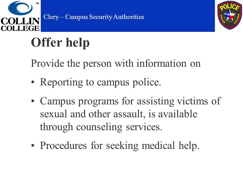 Offer help Provide the person with information on Reporting to campus police.