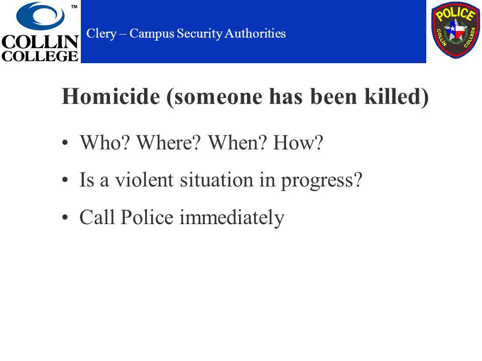 Homicide (someone has been killed) Who. Where. When.