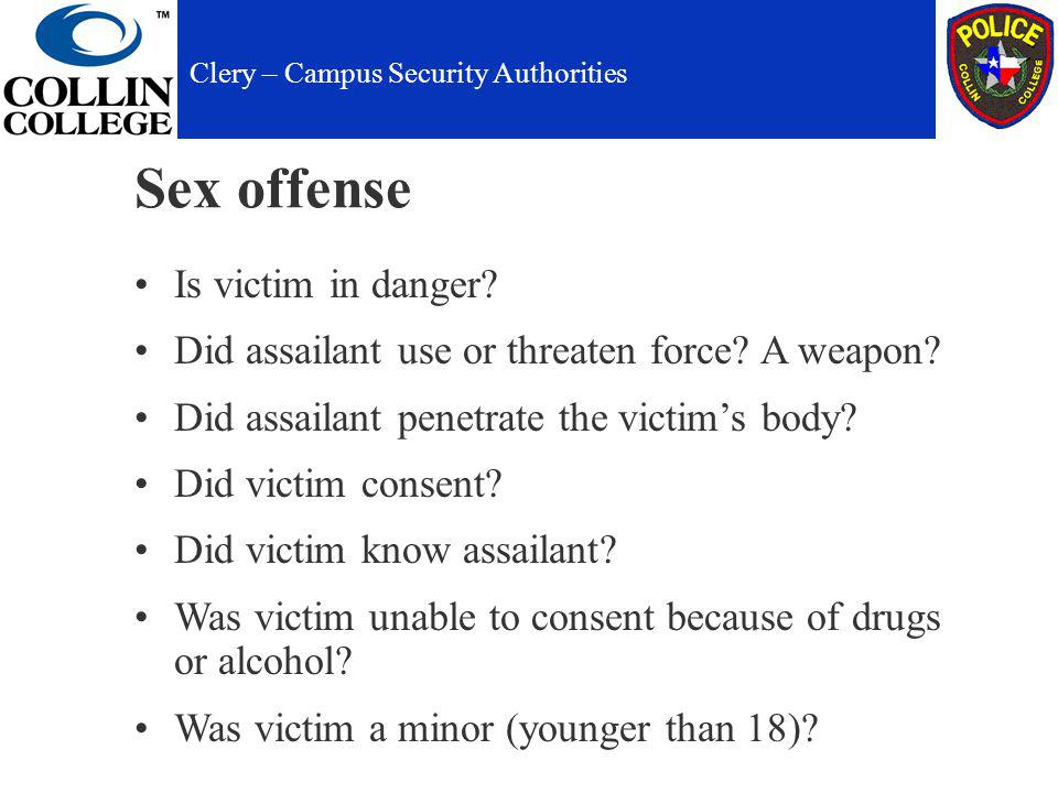 Sex offense Is victim in danger. Did assailant use or threaten force.