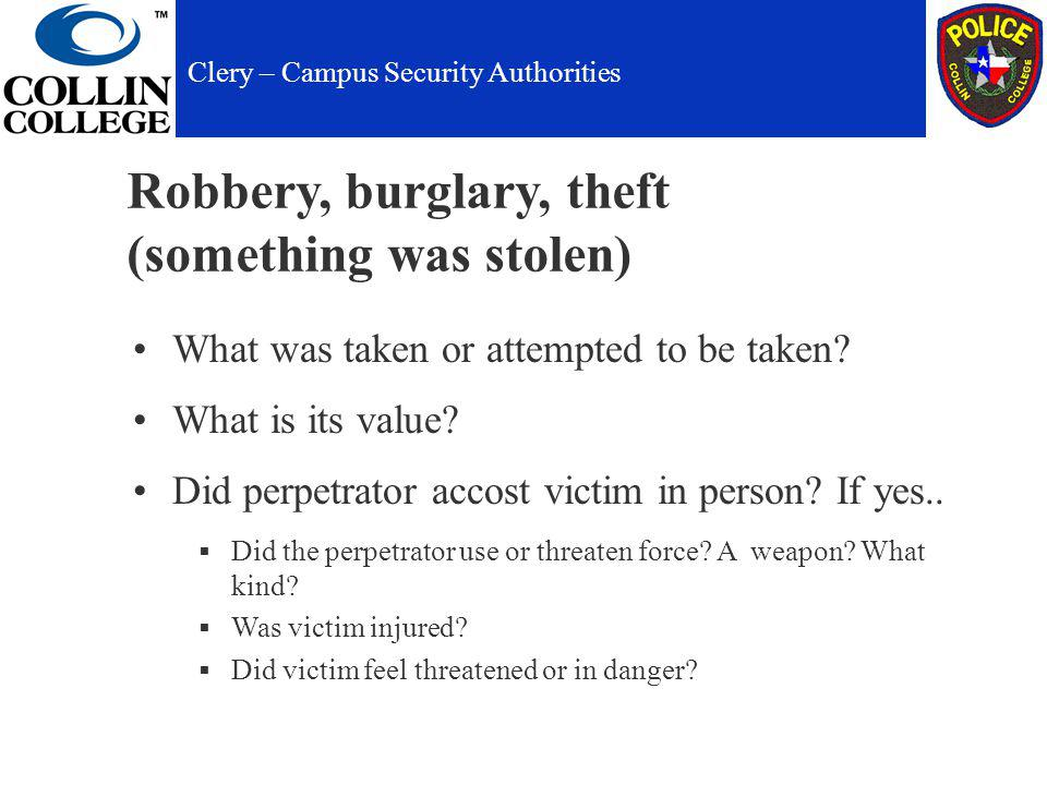 Robbery, burglary, theft (something was stolen) What was taken or attempted to be taken.