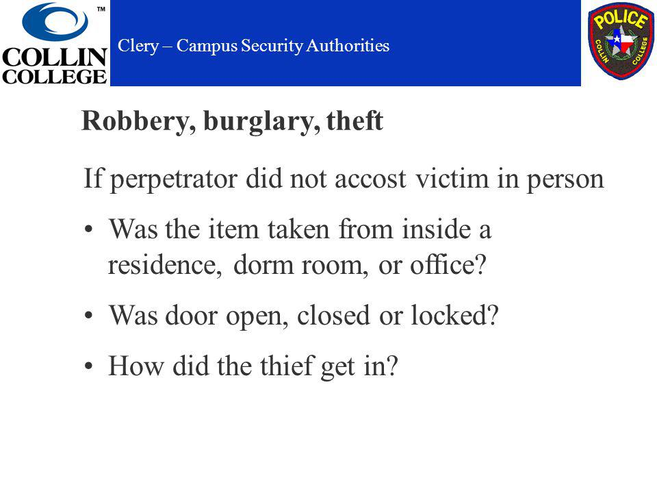 Robbery, burglary, theft If perpetrator did not accost victim in person Was the item taken from inside a residence, dorm room, or office.