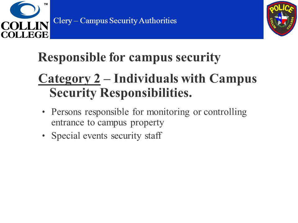 Responsible for campus security Category 2 – Individuals with Campus Security Responsibilities.