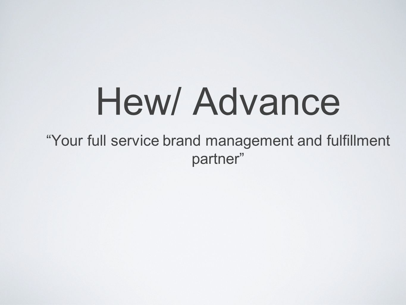 Hew/ Advance Your full service brand management and fulfillment partner