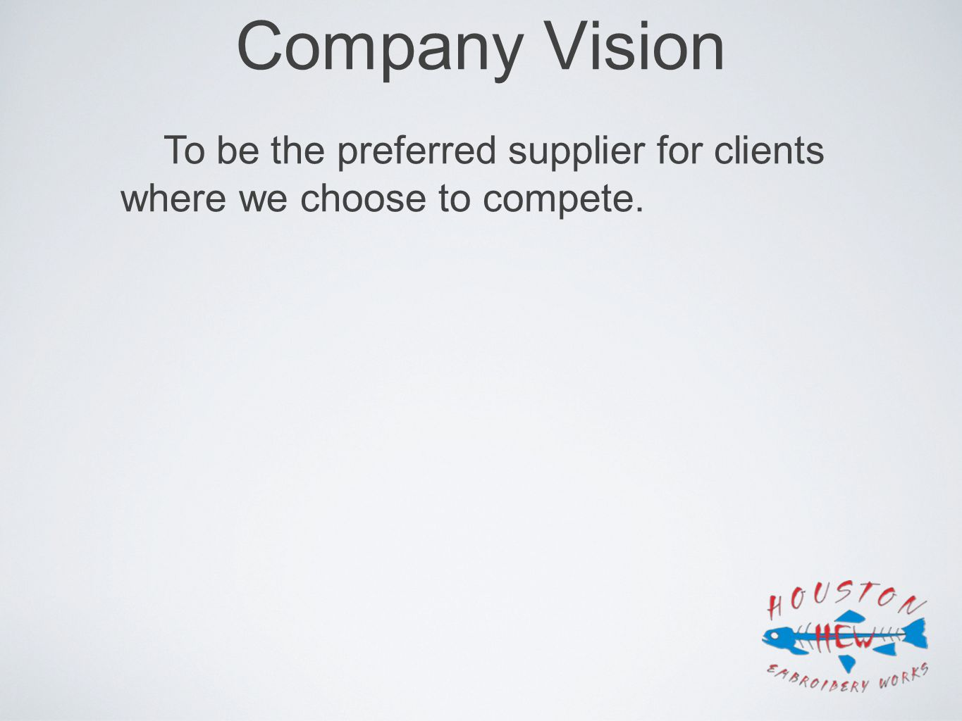 Company Vision To be the preferred supplier for clients where we choose to compete.