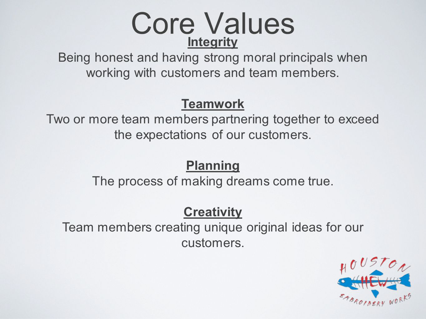 Core Values Integrity Being honest and having strong moral principals when working with customers and team members.